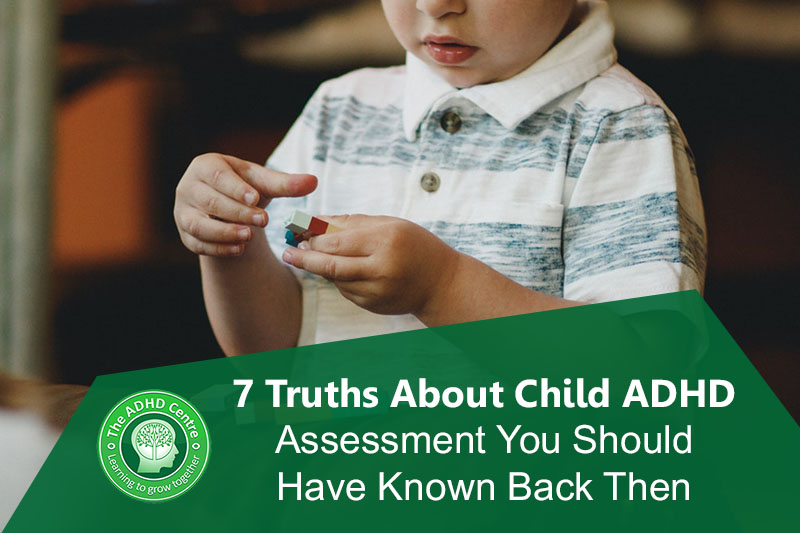 Seven-truths-about-child-adhd-assessment-the-adhd-centre.jpg