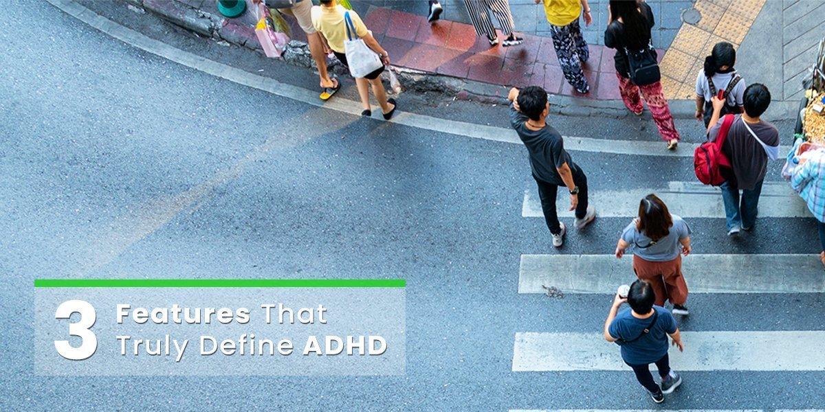 3-Features-That-Truly-Define-ADHD-v1.jpg