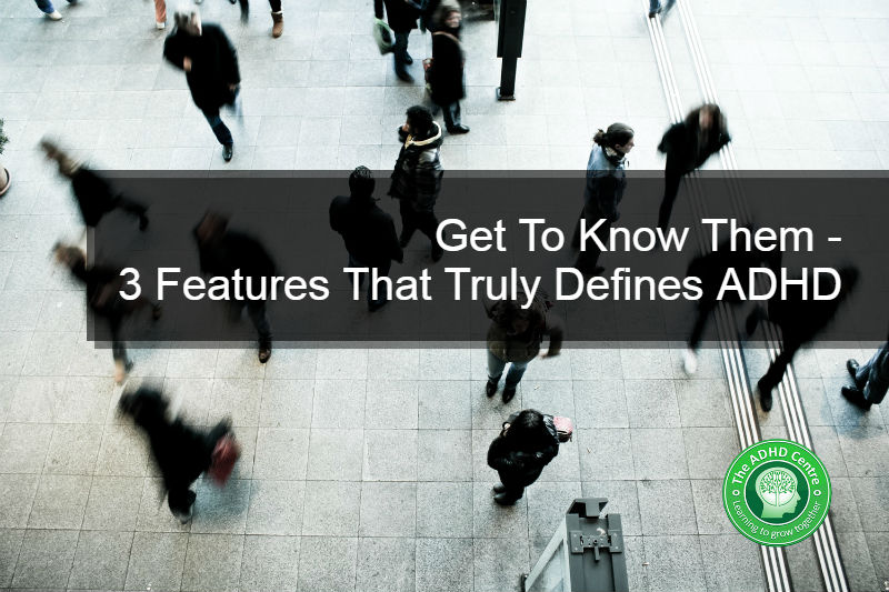 3-feature-that-defines-ADHD-The-ADHD-Centre.jpg