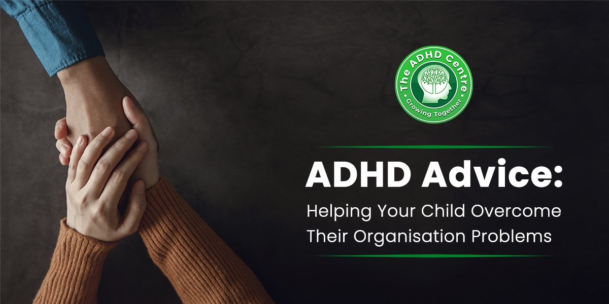 ADHD_Advice_Helping_Your_Child_Overcome_Their_Organisation_Problems.jpg