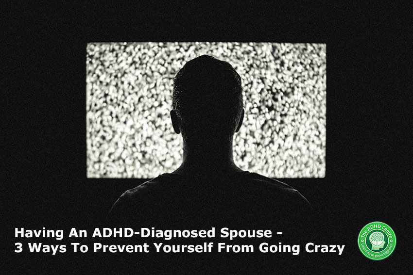 Having-An-ADHD-Diagnosed-Spouse-3-Ways-To-Prevent-Yourself-From-Going-Crazy-featured-image.jpg