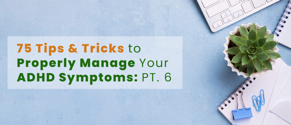 75-Tips-Tricks-to-Properly-Manage-Your-ADHD-Symptoms-1200x518.jpg
