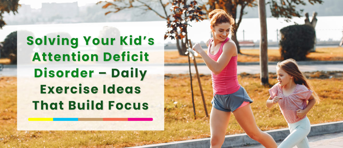 Solving-Your-Kid's-Attention-Deficit-Disorder-Banner-1200x518.jpg