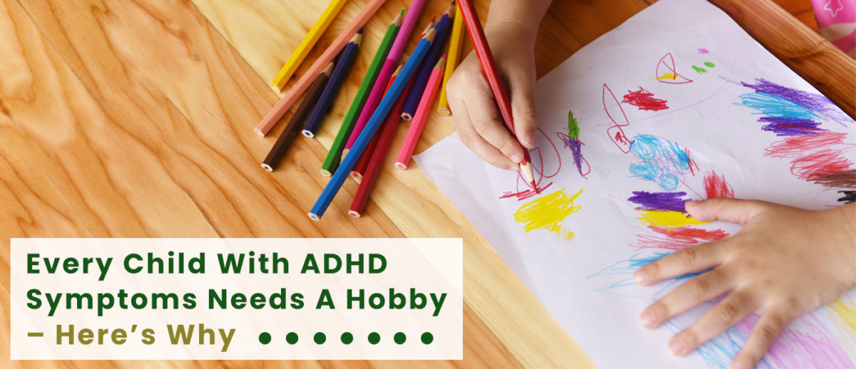 Every-Child-With-ADHD-Symptoms-Needs-A-Hobby-Banner-1200x518.jpg