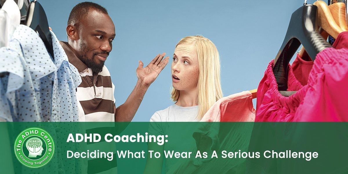 ADHD_ADHD-Coaching-Deciding-What-To-Wear-As-A-Serious-Challenge-1.jpg